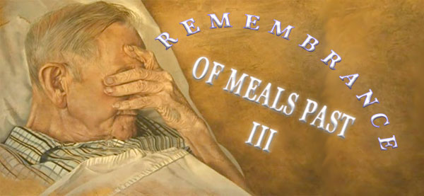 remembrance of meals past III