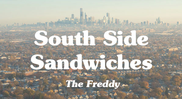 south side sandwiches: the freddy