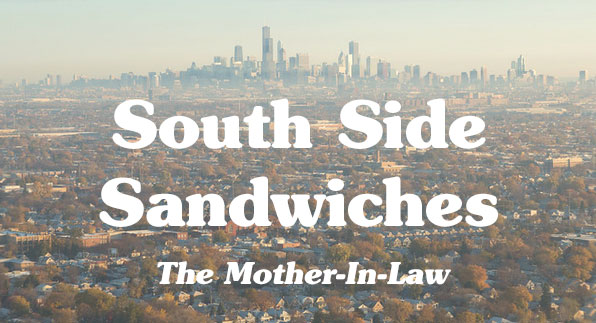 south side sandwiches: the mother-in-law