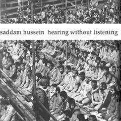 saddam hussein - hearing without listening